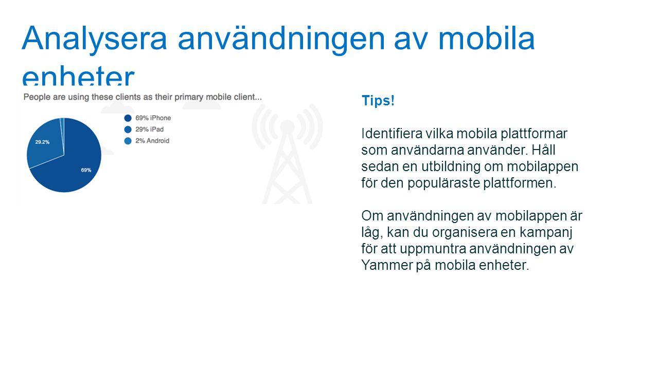 Analysera användningen av mobila enheter Tips! Identifiera vilka mobila plattformar som användarna använder. Håll sedan en utbildning om mobilappen fö