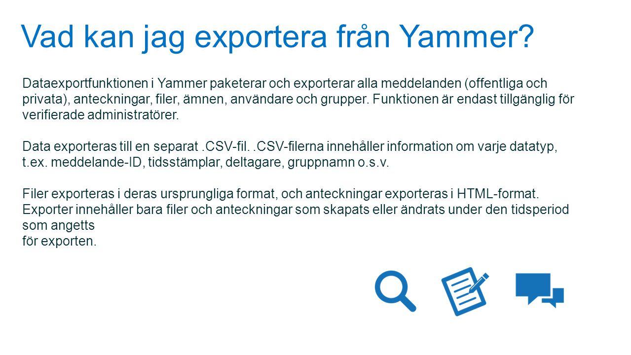Vad kan jag exportera från Yammer? Dataexportfunktionen i Yammer paketerar och exporterar alla meddelanden (offentliga och privata), anteckningar, fil