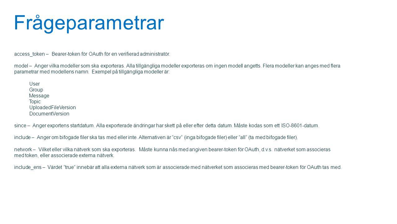 Frågeparametrar access_token – Bearer-token för OAuth för en verifierad administratör. model – Anger vilka modeller som ska exporteras. Alla tillgängl