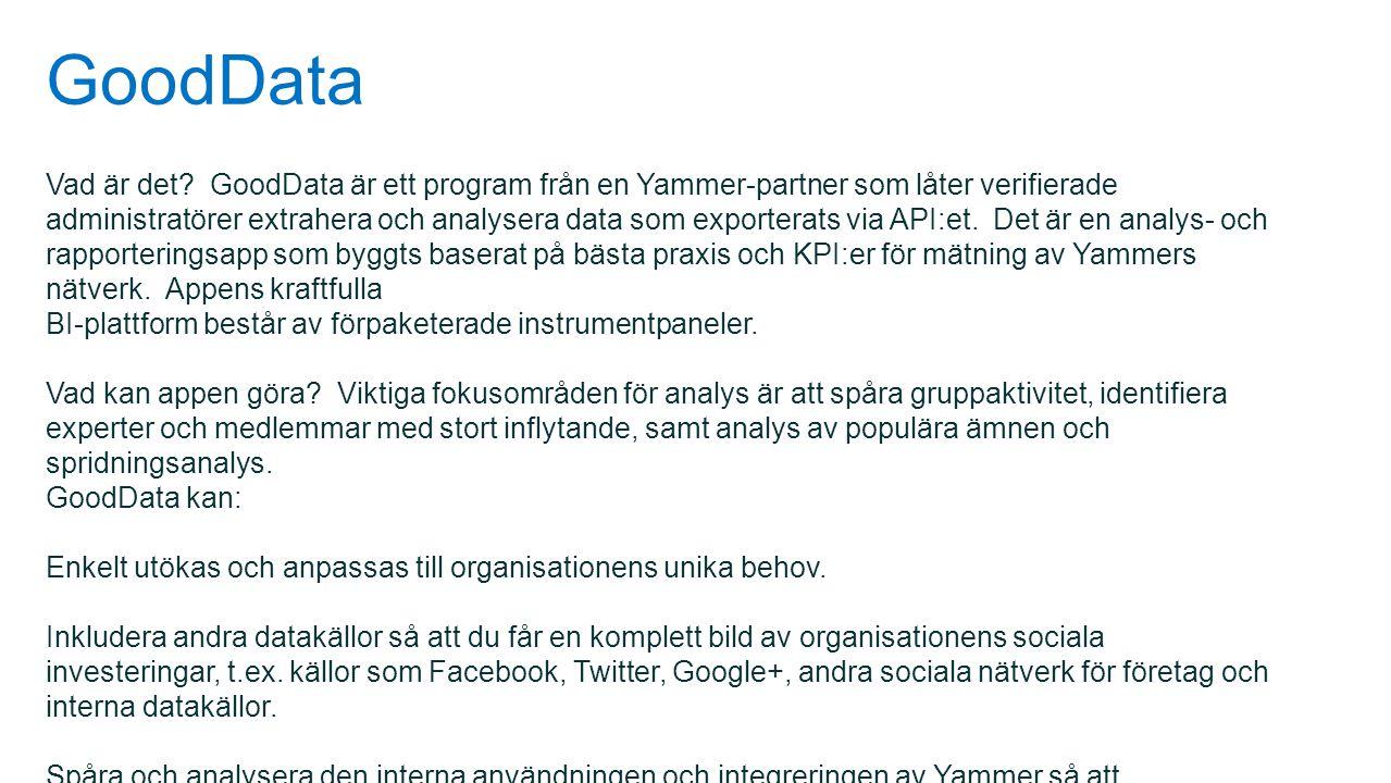 GoodData Vad är det? GoodData är ett program från en Yammer-partner som låter verifierade administratörer extrahera och analysera data som exporterats