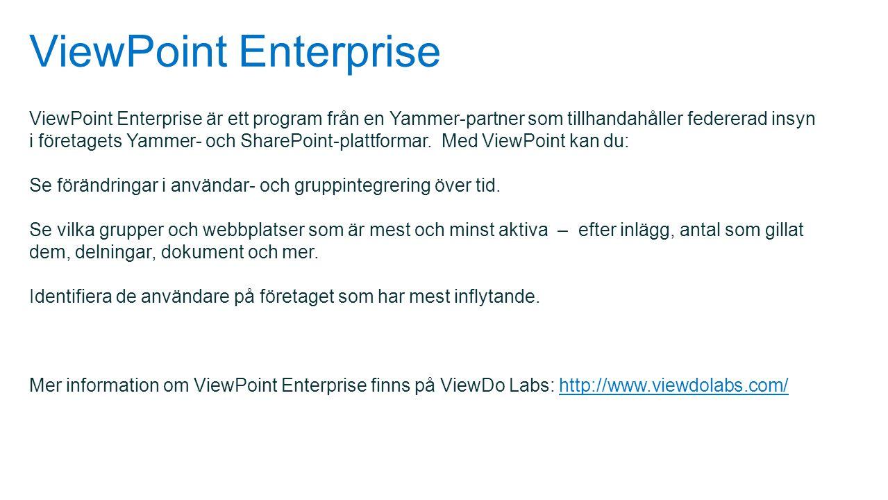 ViewPoint Enterprise ViewPoint Enterprise är ett program från en Yammer-partner som tillhandahåller federerad insyn i företagets Yammer- och SharePoin
