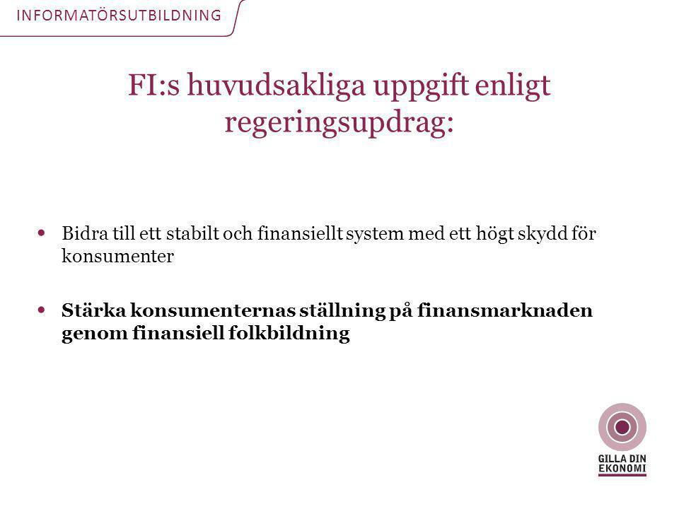 FI:s huvudsakliga uppgift enligt regeringsupdrag: INFORMATÖRSUTBILDNING • Bidra till ett stabilt och finansiellt system med ett högt skydd för konsume