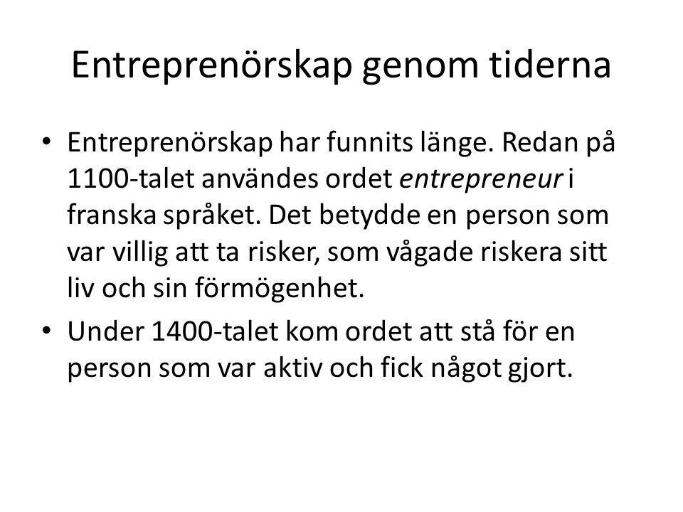 Entreprenörskap genom tiderna • Entreprenörskap har funnits länge. Redan på 1100-talet användes ordet entrepreneur i franska språket. Det betydde en p