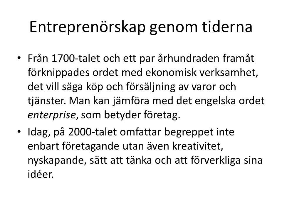 Entreprenörskap genom tiderna • Från 1700-talet och ett par århundraden framåt förknippades ordet med ekonomisk verksamhet, det vill säga köp och förs