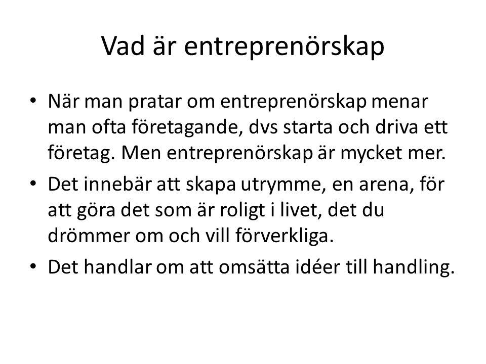 Vad är entreprenörskap • När man pratar om entreprenörskap menar man ofta företagande, dvs starta och driva ett företag. Men entreprenörskap är mycket