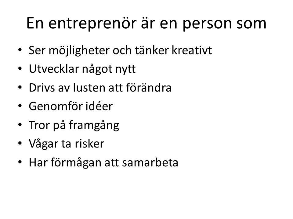 En entreprenör är en person som • Ser möjligheter och tänker kreativt • Utvecklar något nytt • Drivs av lusten att förändra • Genomför idéer • Tror på