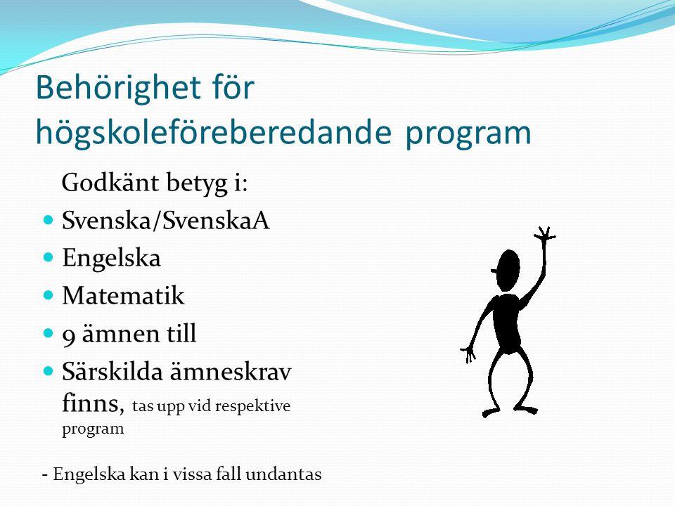 Behörighet för högskoleföreberedande program Godkänt betyg i:  Svenska/SvenskaA  Engelska  Matematik  9 ämnen till  Särskilda ämneskrav finns, ta