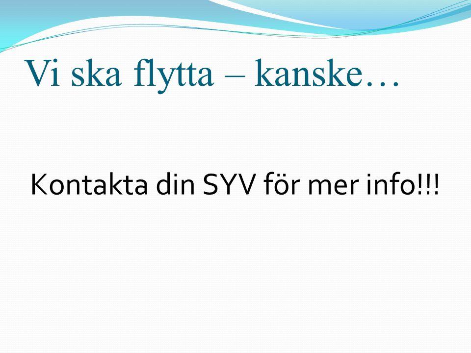 Vi ska flytta – kanske… Kontakta din SYV för mer info!!!