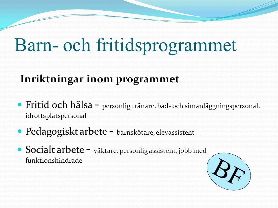 Barn- och fritidsprogrammet Inriktningar inom programmet  Fritid och hälsa - personlig tränare, bad- och simanläggningspersonal, idrottsplatspersonal