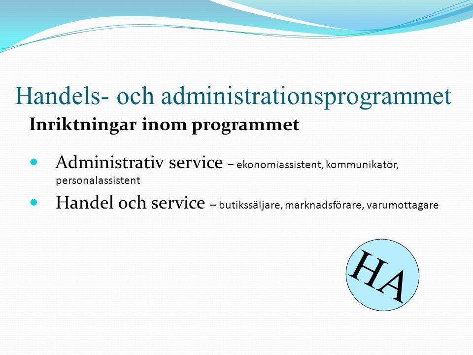 Handels- och administrationsprogrammet Inriktningar inom programmet  Administrativ service – ekonomiassistent, kommunikatör, personalassistent  Hand