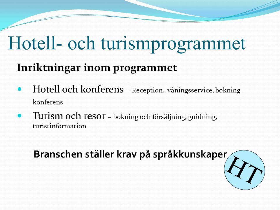 Hotell- och turismprogrammet Inriktningar inom programmet  Hotell och konferens – Reception, våningsservice, bokning konferens  Turism och resor – b
