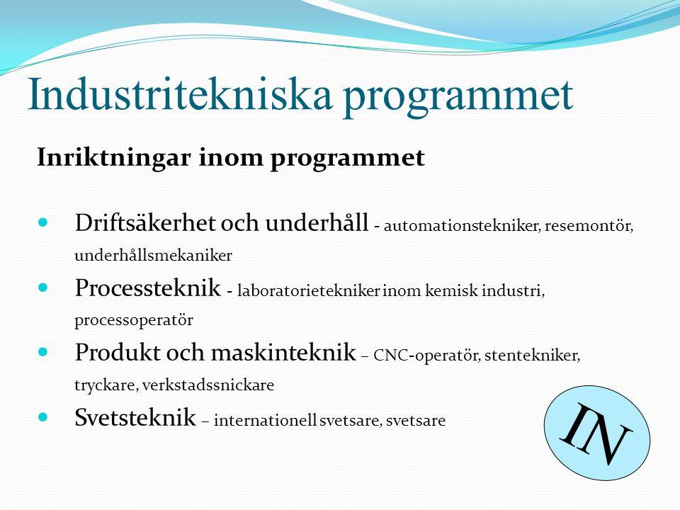 Industritekniska programmet Inriktningar inom programmet  Driftsäkerhet och underhåll - automationstekniker, resemontör, underhållsmekaniker  Proces
