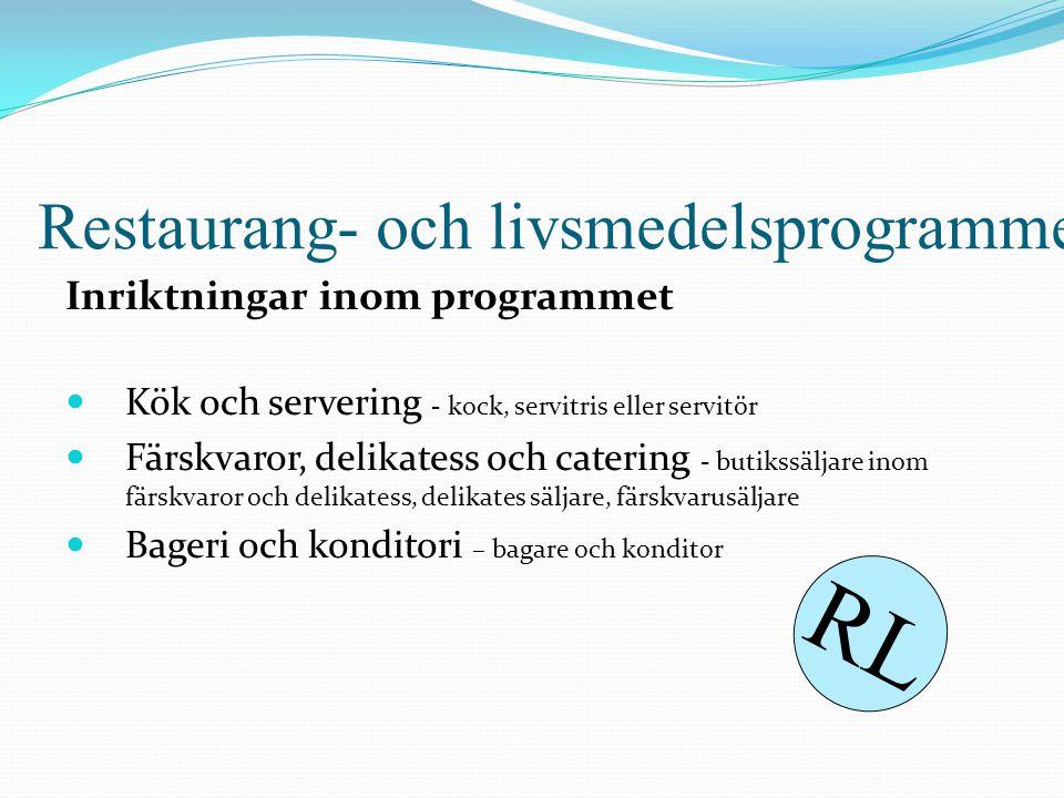 Restaurang- och livsmedelsprogrammet Inriktningar inom programmet  Kök och servering - kock, servitris eller servitör  Färskvaror, delikatess och ca