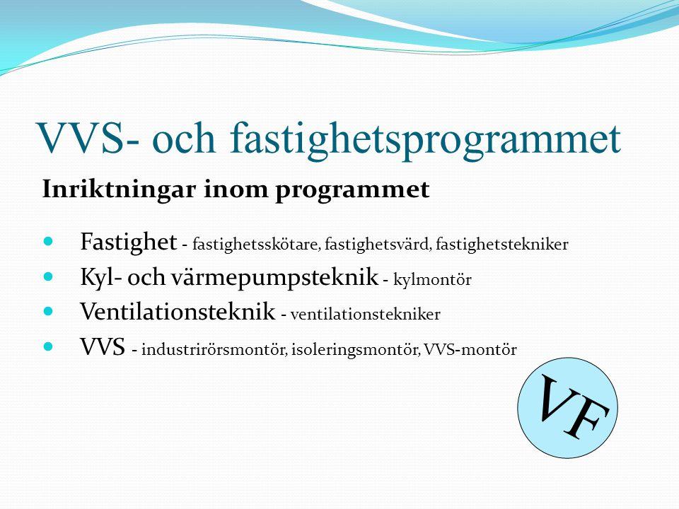 VVS- och fastighetsprogrammet Inriktningar inom programmet  Fastighet - fastighetsskötare, fastighetsvärd, fastighetstekniker  Kyl- och värmepumpste