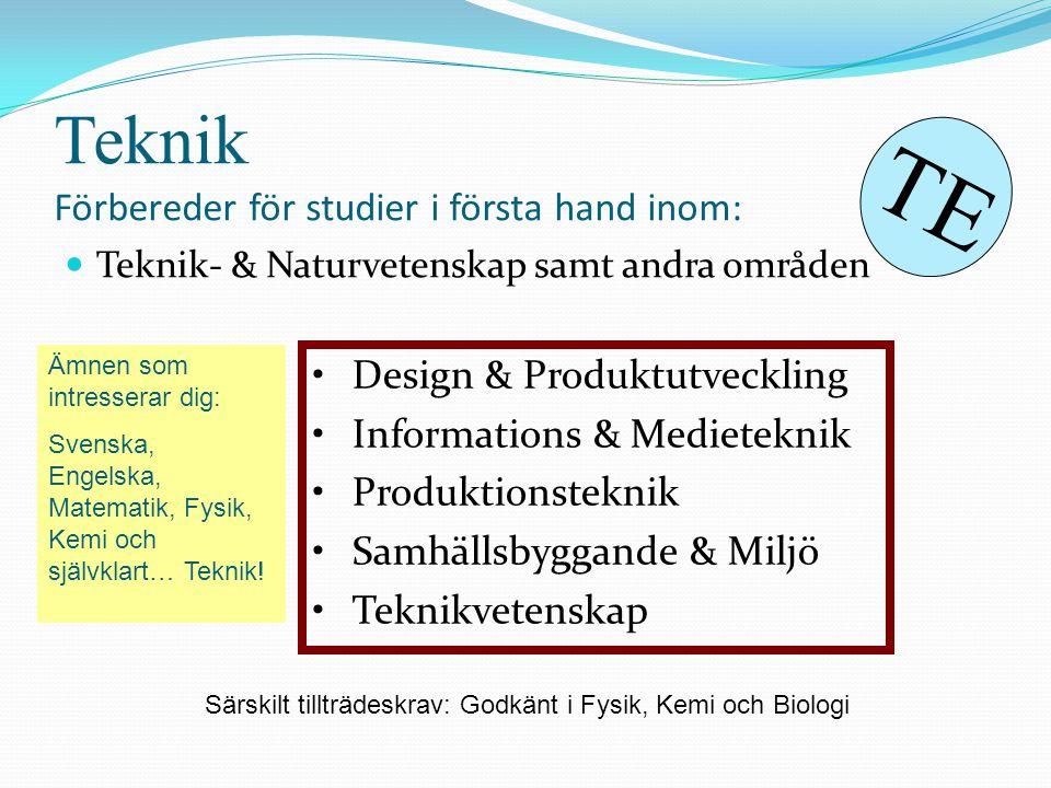 Teknik Förbereder för studier i första hand inom:  Teknik- & Naturvetenskap samt andra områden Ämnen som intresserar dig: Svenska, Engelska, Matemati