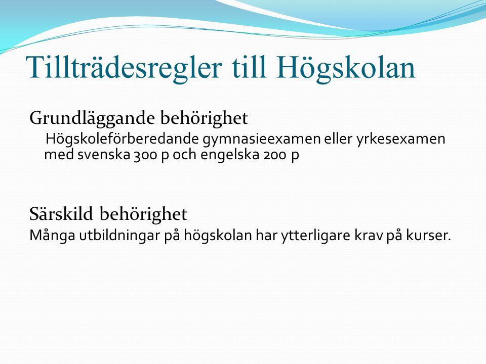 Tillträdesregler till Högskolan Grundläggande behörighet Högskoleförberedande gymnasieexamen eller yrkesexamen med svenska 300 p och engelska 200 p Sä
