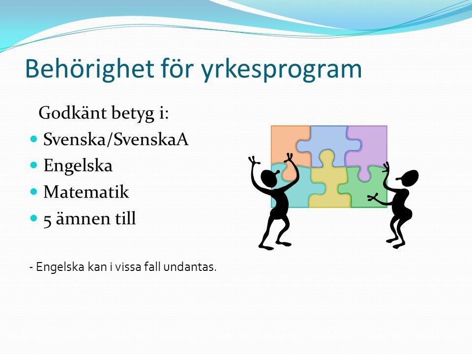 Behörighet för högskoleföreberedande program Godkänt betyg i:  Svenska/SvenskaA  Engelska  Matematik  9 ämnen till  Särskilda ämneskrav finns, tas upp vid respektive program - Engelska kan i vissa fall undantas