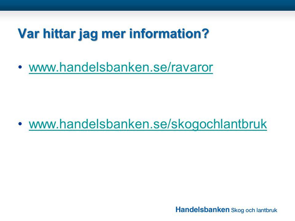 Var hittar jag mer information? •www.handelsbanken.se/ravarorwww.handelsbanken.se/ravaror •www.handelsbanken.se/skogochlantbrukwww.handelsbanken.se/sk
