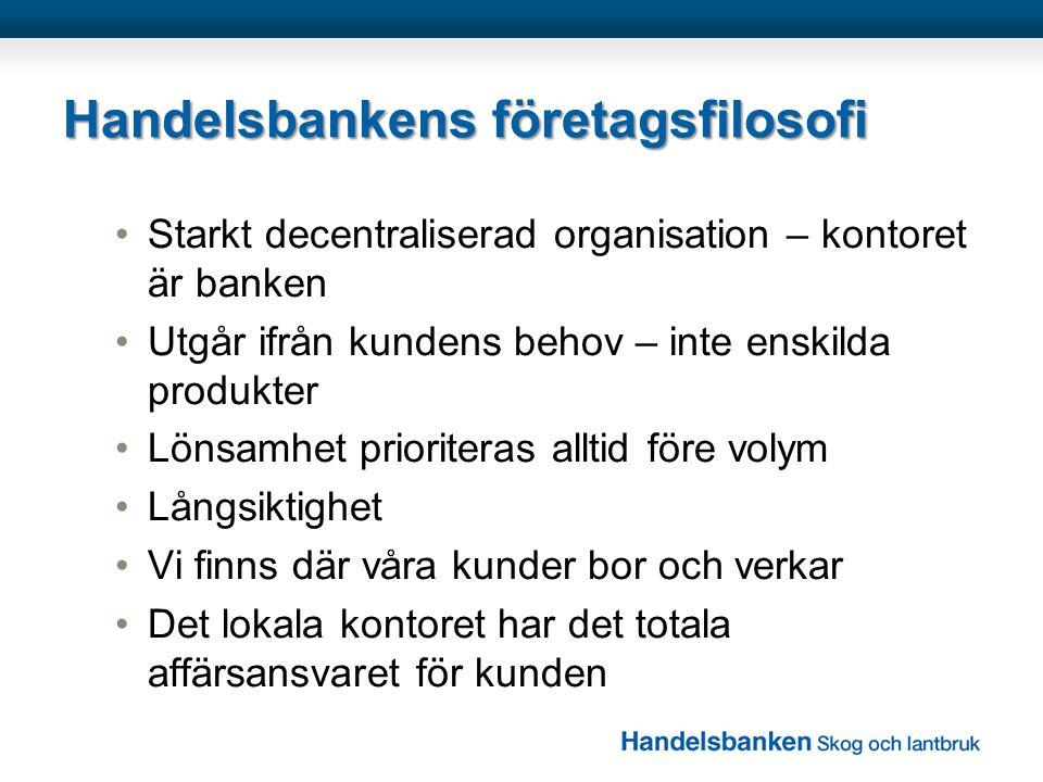 Handelsbankens företagsfilosofi •Starkt decentraliserad organisation – kontoret är banken •Utgår ifrån kundens behov – inte enskilda produkter •Lönsam
