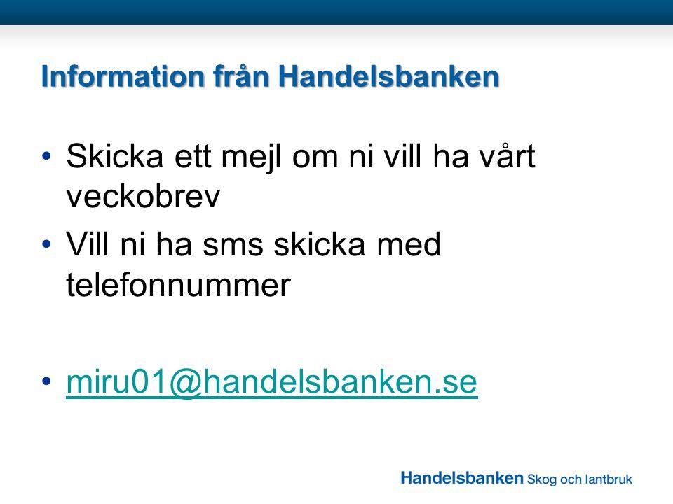 Information från Handelsbanken •Skicka ett mejl om ni vill ha vårt veckobrev •Vill ni ha sms skicka med telefonnummer •miru01@handelsbanken.semiru01@h