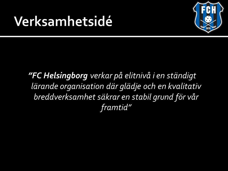 """""""FC Helsingborg verkar på elitnivå i en ständigt lärande organisation där glädje och en kvalitativ breddverksamhet säkrar en stabil grund för vår fram"""