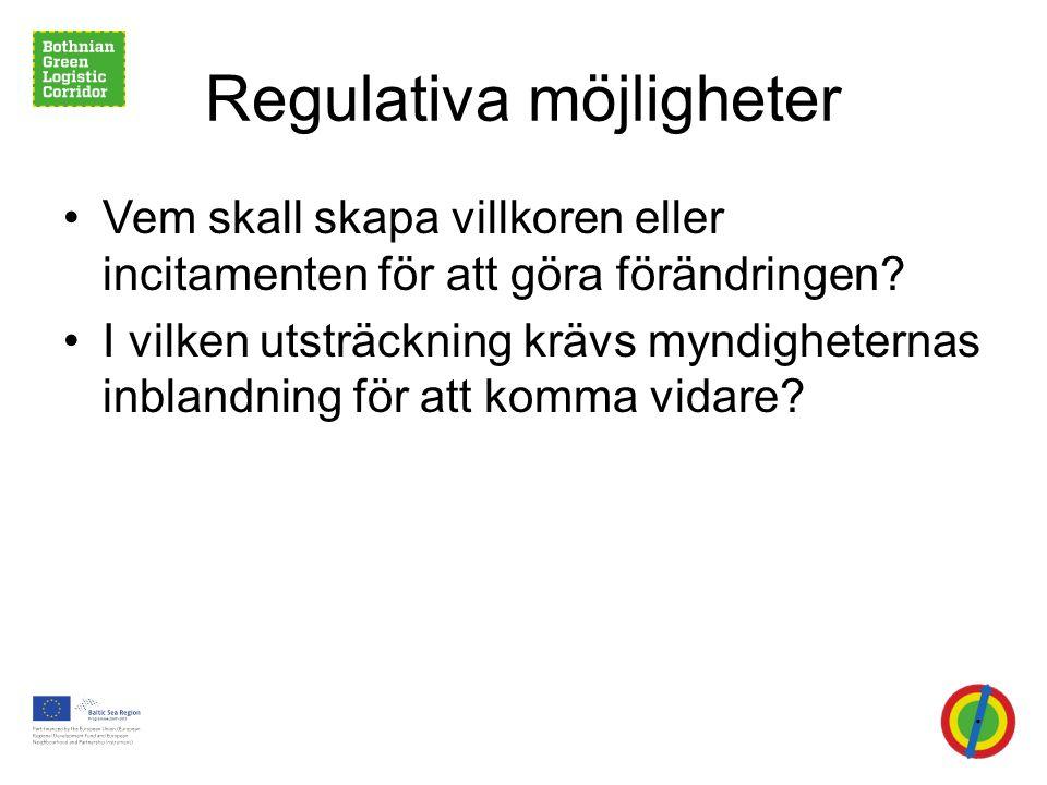 Regulativa möjligheter •Vem skall skapa villkoren eller incitamenten för att göra förändringen.