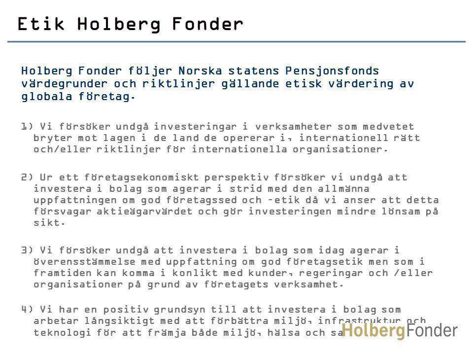 Etik Holberg Fonder Holberg Fonder följer Norska statens Pensjonsfonds värdegrunder och riktlinjer gällande etisk värdering av globala företag.