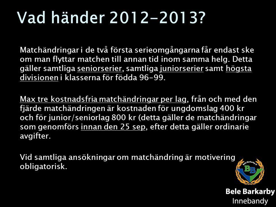 Vad händer 2012-2013? Matchändringar i de två första serieomgångarna får endast ske om man flyttar matchen till annan tid inom samma helg. Detta gälle