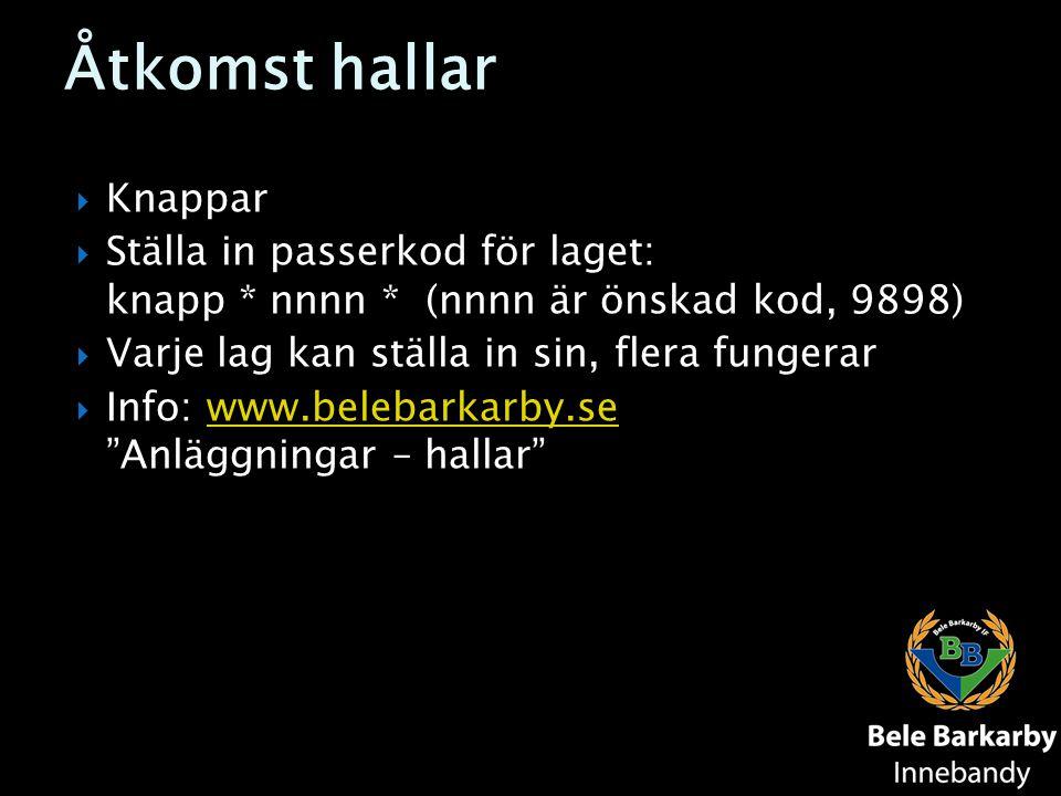 Åtkomst hallar  Knappar  Ställa in passerkod för laget: knapp * nnnn * (nnnn är önskad kod, 9898)  Varje lag kan ställa in sin, flera fungerar  In
