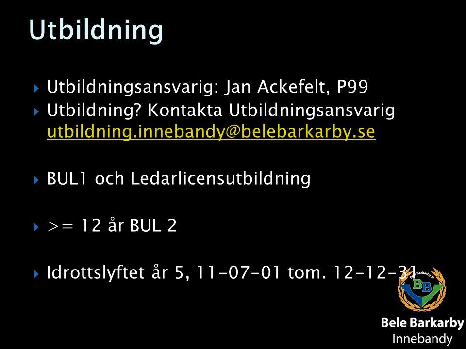 Utbildning  Utbildningsansvarig: Jan Ackefelt, P99  Utbildning? Kontakta Utbildningsansvarig utbildning.innebandy@belebarkarby.se utbildning.inneban
