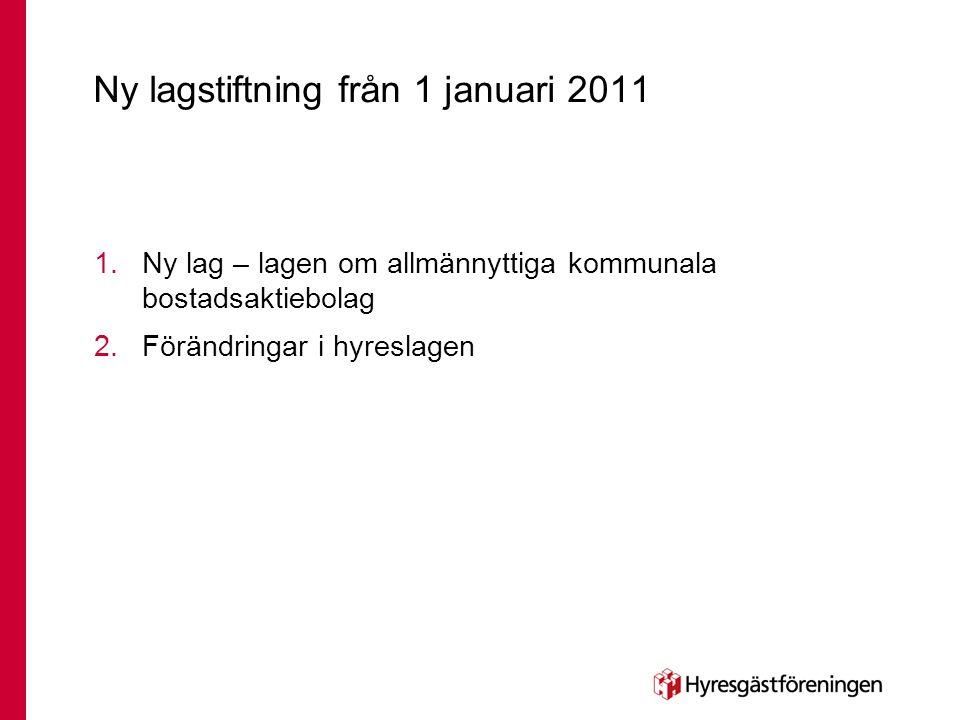 Ny lagstiftning från 1 januari 2011 1.Ny lag – lagen om allmännyttiga kommunala bostadsaktiebolag 2.Förändringar i hyreslagen