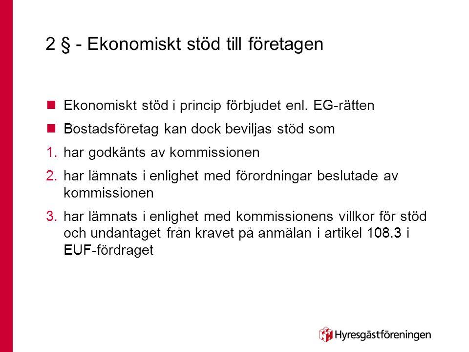 2 § - Ekonomiskt stöd till företagen  Ekonomiskt stöd i princip förbjudet enl. EG-rätten  Bostadsföretag kan dock beviljas stöd som 1.har godkänts a