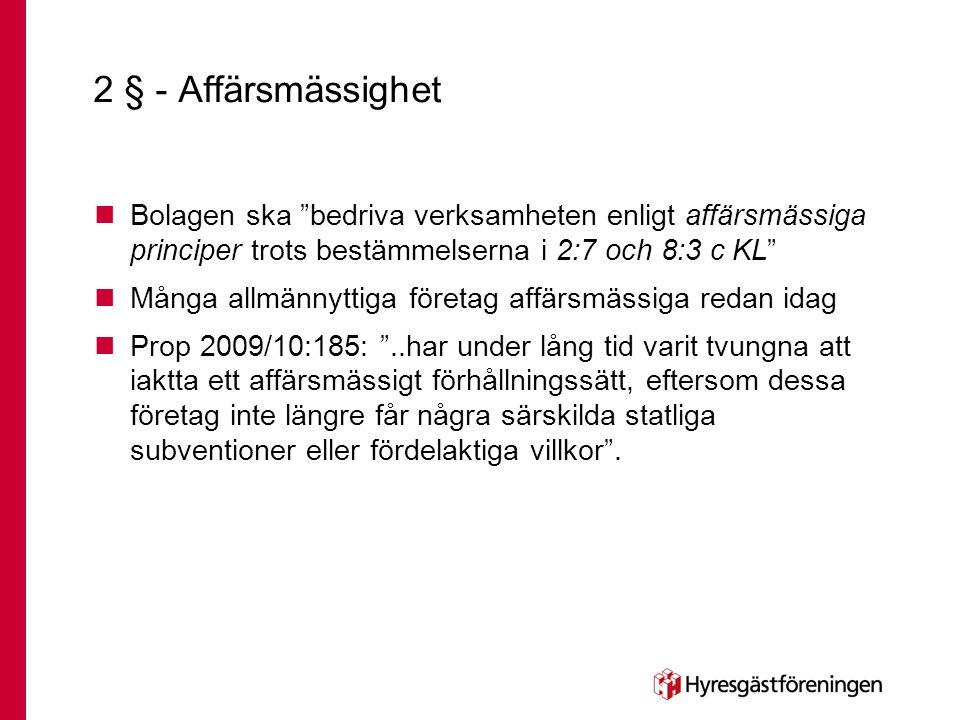 """2 § - Affärsmässighet  Bolagen ska """"bedriva verksamheten enligt affärsmässiga principer trots bestämmelserna i 2:7 och 8:3 c KL""""  Många allmännyttig"""