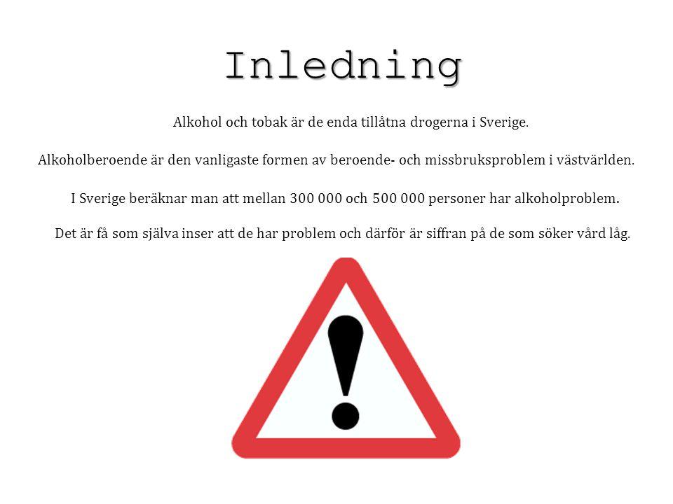 Alkohol och tobak är de enda tillåtna drogerna i Sverige. Alkoholberoende är den vanligaste formen av beroende- och missbruksproblem i västvärlden. I
