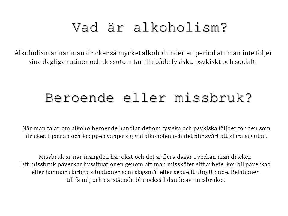 Vad är alkoholism? Alkoholism är när man dricker så mycket alkohol under en period att man inte följer sina dagliga rutiner och dessutom far illa både