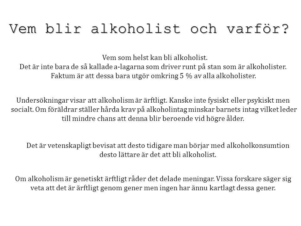 Vem blir alkoholist och varför? Vem som helst kan bli alkoholist. Det är inte bara de så kallade a-lagarna som driver runt på stan som är alkoholister