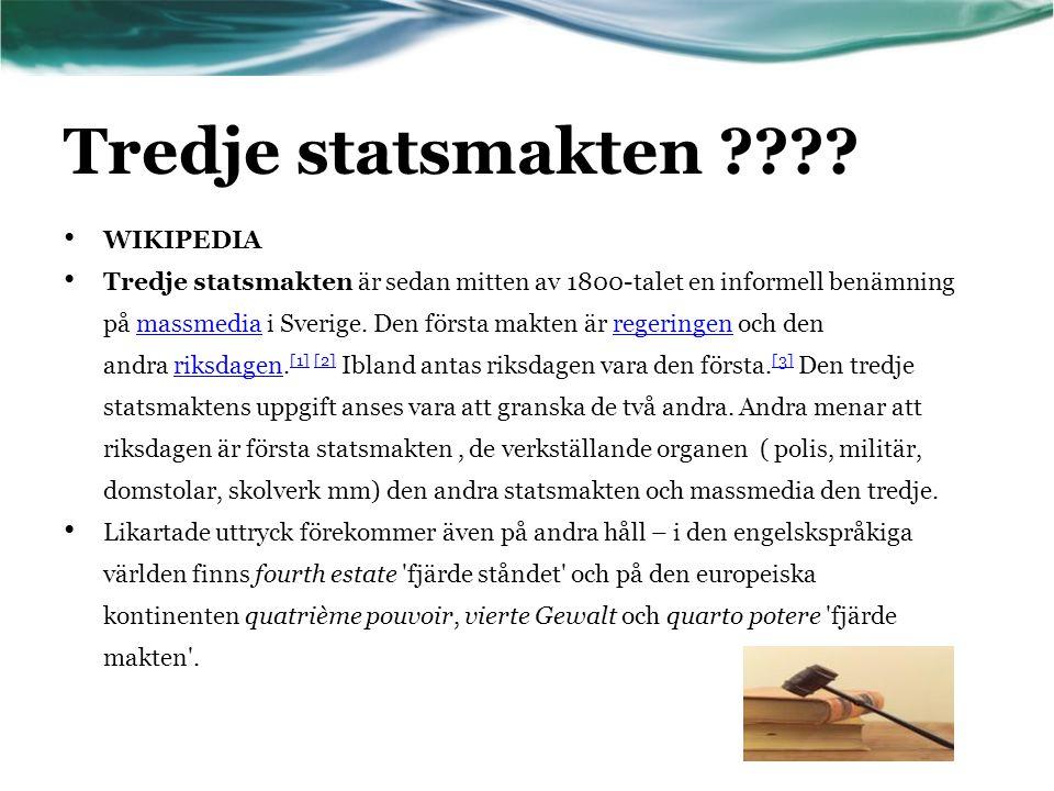 Tredje statsmakten ???? • WIKIPEDIA • Tredje statsmakten är sedan mitten av 1800-talet en informell benämning på massmedia i Sverige. Den första makte