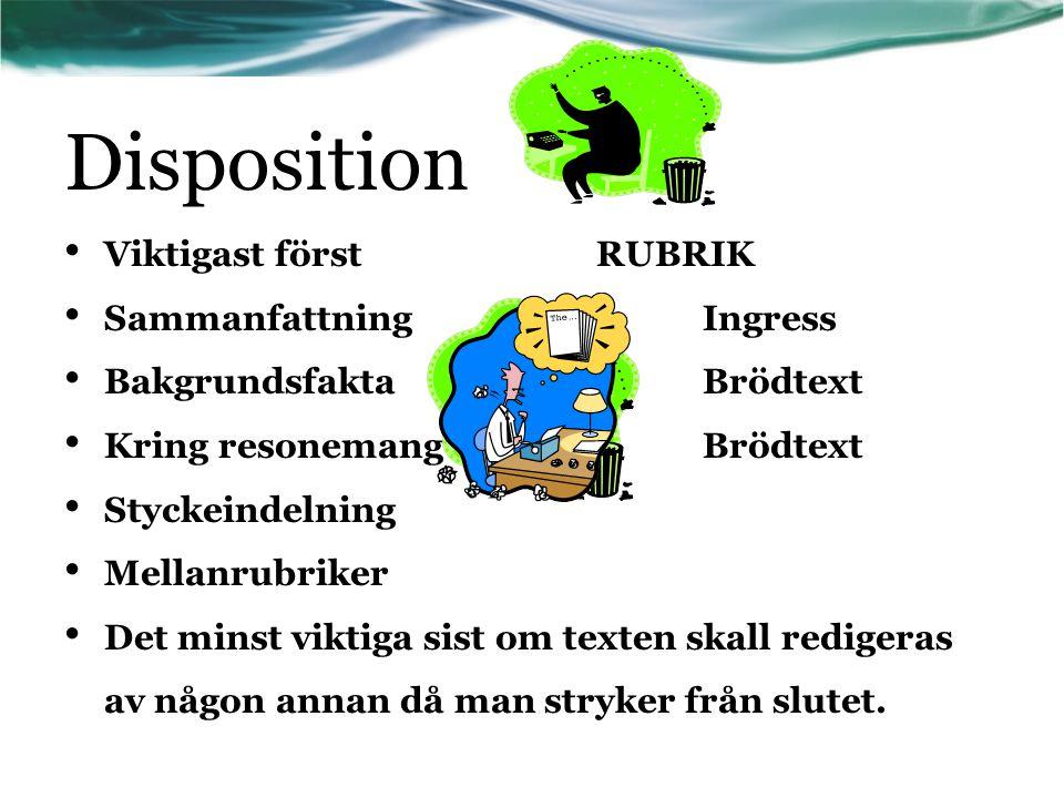 Disposition • Viktigast först RUBRIK • Sammanfattning Ingress • Bakgrundsfakta Brödtext • Kring resonemangBrödtext • Styckeindelning • Mellanrubriker