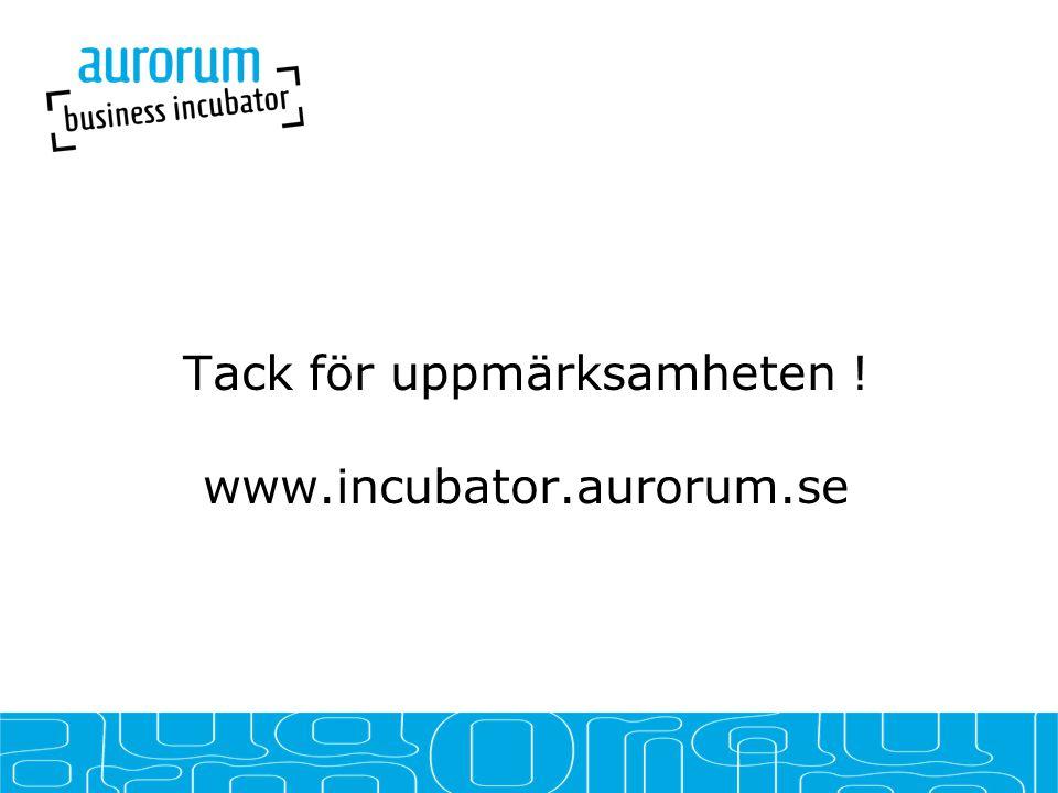 Tack för uppmärksamheten ! www.incubator.aurorum.se