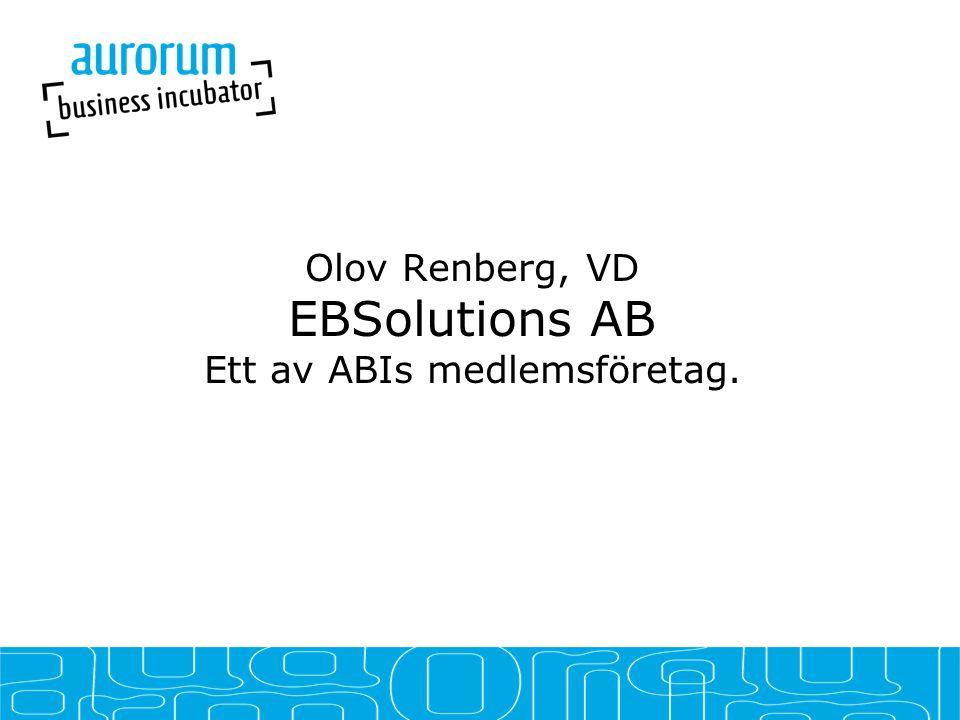 Olov Renberg, VD EBSolutions AB Ett av ABIs medlemsföretag.