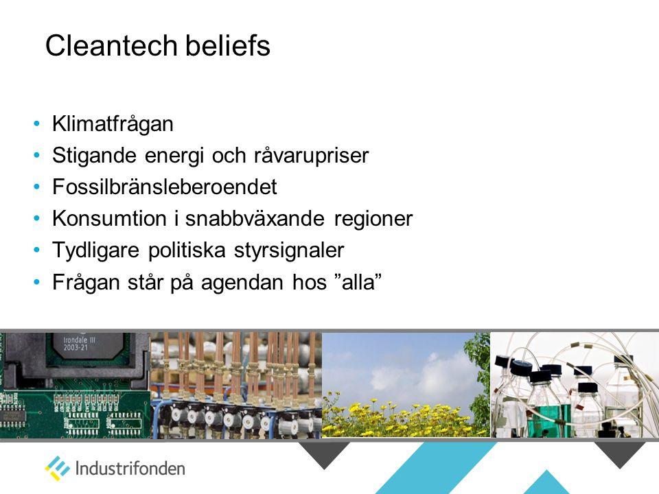 Cleantech beliefs • Klimatfrågan • Stigande energi och råvarupriser • Fossilbränsleberoendet • Konsumtion i snabbväxande regioner • Tydligare politiska styrsignaler • Frågan står på agendan hos alla
