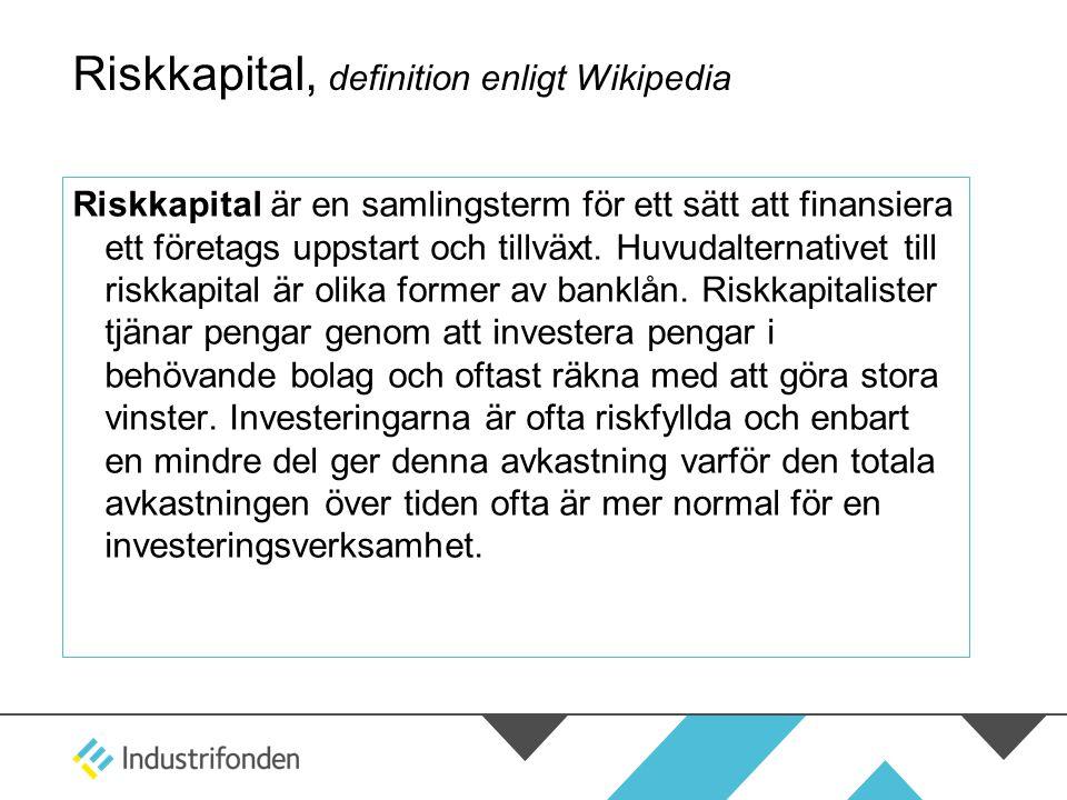 Riskkapital, definition enligt Wikipedia Riskkapital är en samlingsterm för ett sätt att finansiera ett företags uppstart och tillväxt. Huvudalternati