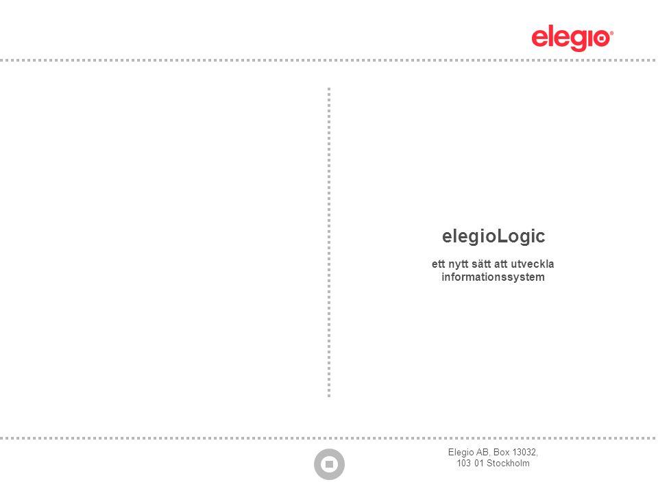 Elegio AB, Box 13032, 103 01 Stockholm elegioLogic ett nytt sätt att utveckla informationssystem