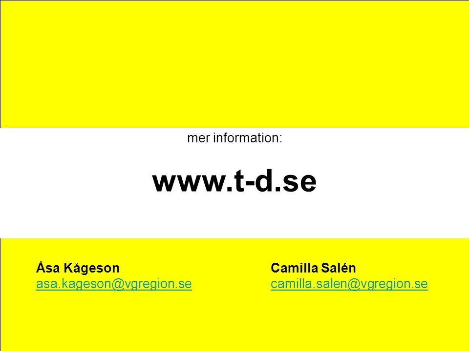 mer information: www.t-d.se Åsa KågesonCamilla Salén asa.kageson@vgregion.secamilla.salen@vgregion.se