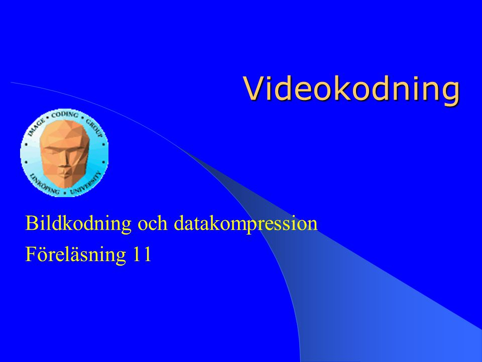 Videokodning Bildkodning och datakompression Föreläsning 11