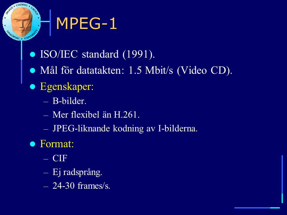 MPEG-1  ISO/IEC standard (1991).  Mål för datatakten: 1.5 Mbit/s (Video CD).  Egenskaper: – B-bilder. – Mer flexibel än H.261. – JPEG-liknande kodn