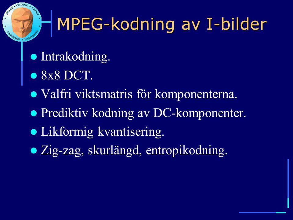 MPEG-kodning av I-bilder  Intrakodning.  8x8 DCT.  Valfri viktsmatris för komponenterna.  Prediktiv kodning av DC-komponenter.  Likformig kvantis
