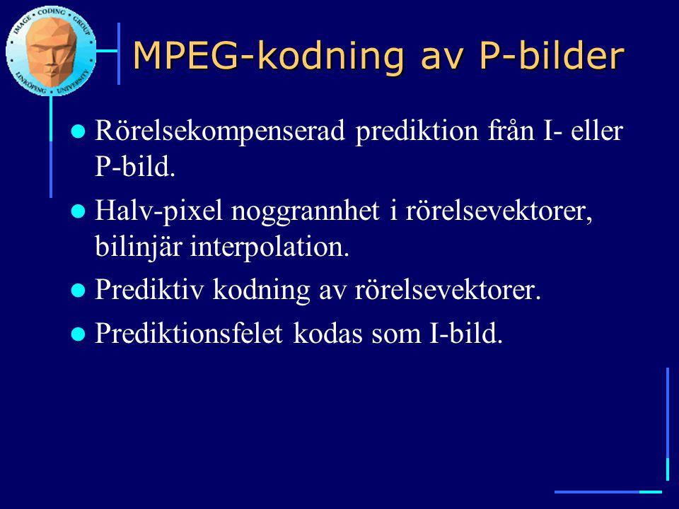 MPEG-kodning av P-bilder  Rörelsekompenserad prediktion från I- eller P-bild.  Halv-pixel noggrannhet i rörelsevektorer, bilinjär interpolation.  P