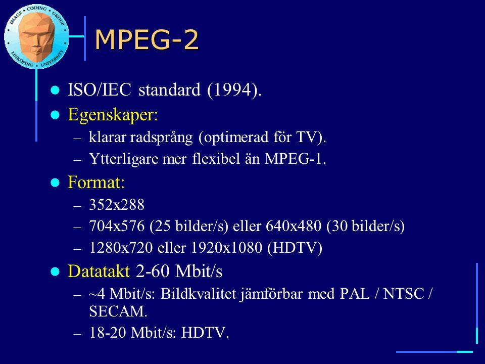 MPEG-2  ISO/IEC standard (1994).  Egenskaper: – klarar radsprång (optimerad för TV). – Ytterligare mer flexibel än MPEG-1.  Format: – 352x288 – 704