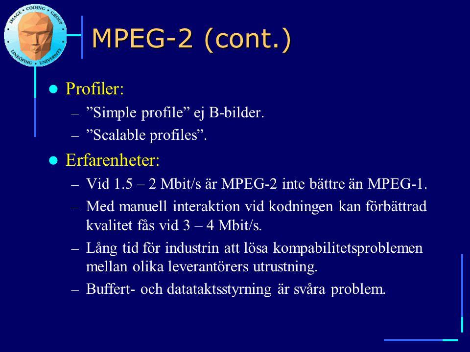 """MPEG-2 (cont.)  Profiler: – """"Simple profile"""" ej B-bilder. – """"Scalable profiles"""".  Erfarenheter: – Vid 1.5 – 2 Mbit/s är MPEG-2 inte bättre än MPEG-1"""